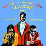 Mr Eazi – Leg Over (Remix) Ft. French Montana, Major Lazer & TY Dolla $ign