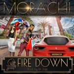 Morachi – Fire Down