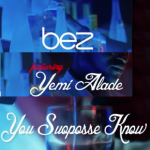 Bez ft Yemi Alade – You Suppose Know