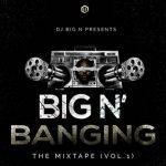 DJ Big N – BANGING The Mixtape Vol. 1