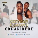 Teddy Ziggy ft. Chuddy K – Okpanikebe