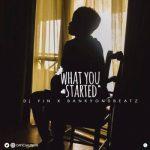 DJ Yin x BankyOnDBeatz – What You Started