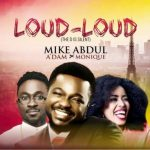 Mike Abdul+ A'dam + MoniQue – Loud-Loud