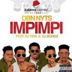 Dbn Nyts – Impimpi ft. DJ Tira & DJ Bongz