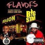 Big Star Johnson – Flavors ft. Reason & Zoocci Coke Dope