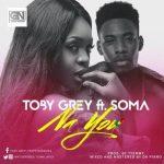 Toby Grey – Na You ft. Soma (Prod. by Tyemmy)