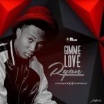 Ryan ft. Ceeza Milli – Gimme Love