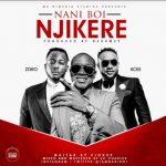 Nani Boi – Njikere ft. Kcee & Zoro