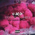 OMG ft Barakah The Prince – Uongo Na Umbea
