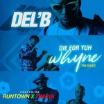 Del'B – Die For Yuh Whyne Ft. Runtown X Timaya