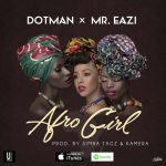 Dotman – Afro Girl Ft. Mr Eazi