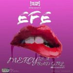 Efe – Mercy Is A Bad Girl