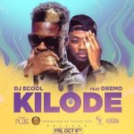 DJ Ecool Ft. Dremo – Kilode
