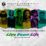 Gyptian, Mc Galaxy, Ms.Bodega, Neza & Neil Bajayo – Live Your Life