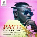 Pave – E No Do Ft. Mystro
