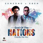 Samsong – God Of The Nations Ft. Eben