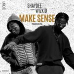 Shaydee – Make Sense Ft. Wizkid