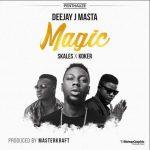 Deejay J Masta – Magic Ft. Skales x Koker