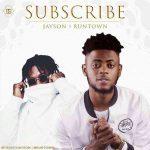 Jayson – Subscribe ft. Runtown