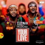 Ellyman – Your Love Ft. MC Galaxy