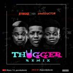 2TBoiz – Thugger (Remix) Ft. Small Doctor