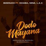 Bizzouch – Dodo Mayana ft. Ichaba, Minz & L.A.X