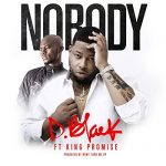 D-Black – Nobody ft King Promise