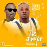 Danny S – Ile Alayor ft. Pasuma