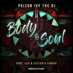 Poizon Ivy The DJ – Body & Soul ft. L.A.X & Victoria Kimani