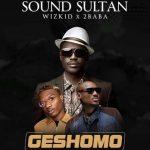 Sound Sultan – Geshomo Ft. Wizkid & 2Baba