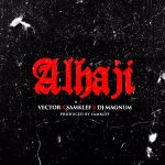 Vector – Alhaji Ft. Samklef & DJ Magnum