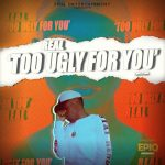 Real – Too Ugly for You