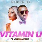 Roberto – Vitamin U ft. Vanessa Mdee