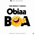 Criss Waddle – Obiaa Boa ft. Medikal