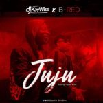 DJ Kaywise – Juju Ft. B-Red