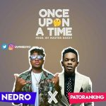 Nedro – Once Upon A Time Ft. Patoranking
