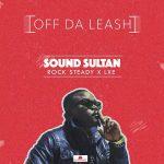 Sound Sultan – Off Da Leash Ft. Rock Steady & LXE