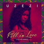 Uzezi – Fell In Love (This December)