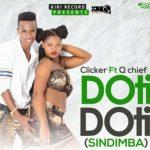 Clicker Ft. Q Chief – Doti Doti (SINDIMBA)