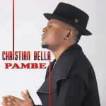 Christian Bella – Pambe