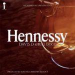 Davis D – Hennessy Ft. Bull Dogg