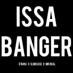 D'Banj – Issa Banger Ft. Slimcase X Mr. Real