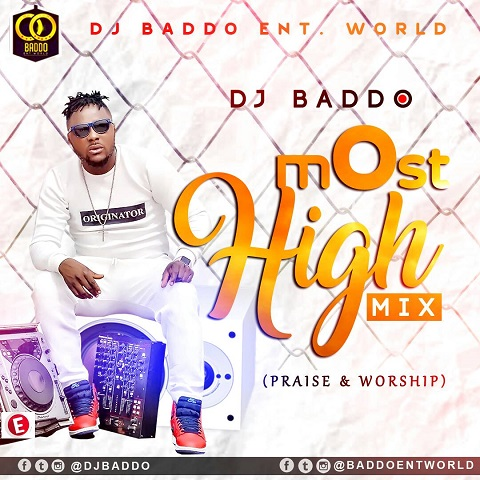 Dj Baddo - Most High Mix (Praise & Worship) – Naijaturnup
