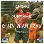 DJ Tiami X Dammy Krane – Osha Pran Pran (Work)