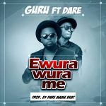 Guru – Ewurawura Me Ft. Dare