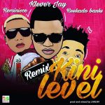 Klever Jay – Kini Level (Remix) Ft. Reminisce & Reekado Banks