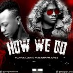 Young Killer & Khaligraph Jones – How We do