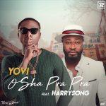 Yovi – Osha Pra Pra (Remix) ft. Harrysong