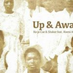 Ko-Jo Cue & Shaker – Up & Awake ft. Kwesi Arthur