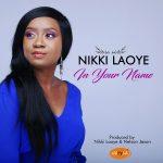 Nikki Laoye – In Your Name